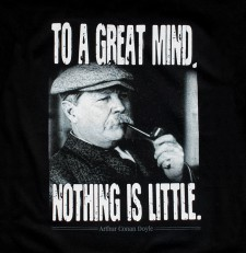"Arthur Conan Doyle ""To a great mind, nothing is little."" 