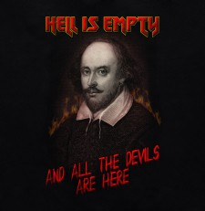 "William Shakespeare ""Hell is empty and all the devils are here."" 