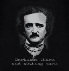 "Edgar Allan Poe ""Darkness there, and nothing more."" 