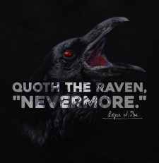 "Quoth the Raven, ""Nevermore."" - Edgar Allan Poe 